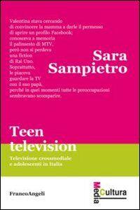 Libro Teen television. Televisione crossmediale e adolescenti in Italia Sara Sampietro