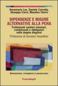 Libro Dipendenze e misure alternative alla pena. Trattamenti sanitari volontari, condizionati e obbligatori nella doppia diagnosi
