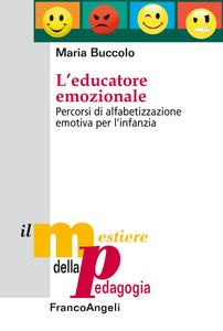 Libro L' educatore emozionale. Percorsi di alfabetizzazione emotiva per l'infanzia Maria Buccolo