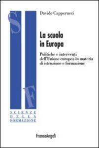 Foto Cover di La scuola in Europa. Politiche e interventi dell'Unione Europea in materia di istruzione e formazione, Libro di Davide Capperucci, edito da Franco Angeli