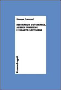 Libro Destination governance, aziende turistiche e sviluppo sostenibile Simona Franzoni