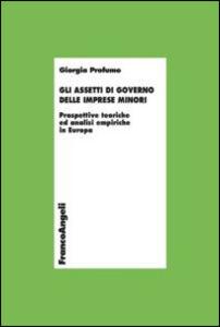 Libro Gli assetti di governo delle imprese minori. Prospettive teoriche ed analisi empiriche in Europa Giorgia Profumo