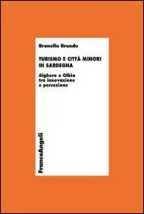 Foto Cover di Turismo e città minori in Sardegna. Alghero e Olbia tra innovazione e percezione, Libro di Brunella Brundu, edito da Franco Angeli