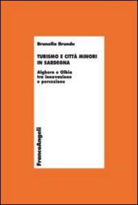 Libro Turismo e città minori in Sardegna. Alghero e Olbia tra innovazione e percezione Brunella Brundu