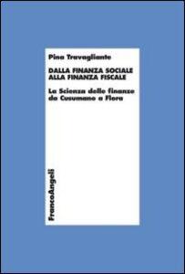 Foto Cover di Dalla finanza sociale alla finanza fiscale. La scienza delle finanze da Cusumano a Flora, Libro di Pina Travagliante, edito da Franco Angeli