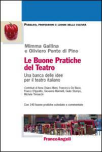 Le buone pratiche del teatro. Una banca delle idee per il teatro italiano. Con 140 buone pratiche schedate e commentate
