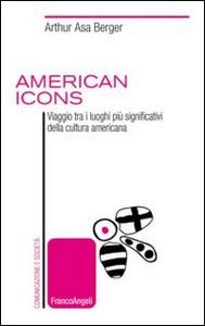Libro American icons. Viaggio tra i luoghi più significativi della cultura americana Arthur Asa Berger
