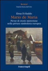 Libro Mario de Maria. Pictor di storie misteriose nella pittura simbolista europea Elena Di Raddo