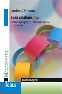 Libro Lean relationships. Come sviluppare relazioni snelle in azienda Andrea Di Lenna