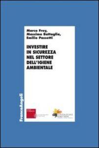 Libro Investire in sicurezza nel settore dell'igiene ambientale Marco Frey , Massimo Battaglia , Emilio Passetti