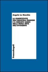 Libro La competitività dell'industria francese e il mercato sardo nella prima metà dell'Ottocento Angela La Macchia