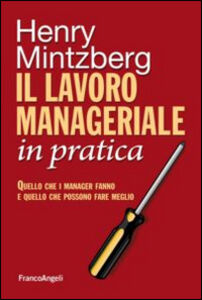 Libro Il lavoro manageriale in pratica. Quello che i manager fanno e quello che possono fare meglio Henry Mintzberg