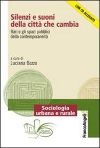 Foto Cover di Silenzi e suoni della città che cambia. Bari e gli spazi pubblici della contemporaneità. Con CD-ROM, Libro di  edito da Franco Angeli