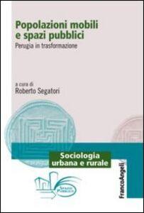 Libro Popolazioni mobili e spazi pubblici. Perugia in trasformazione