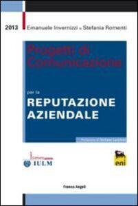 Libro Progetti di comunicazione per la reputazione aziendale Emanuele Invernizzi , Stefania Romenti
