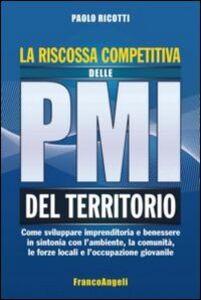 Libro La riscossa competitiva delle PMI del territorio. Come sviluppare imprenditoria e benessere in sintonia con l'ambiente, la comunità, le forze locali... Paolo Ricotti