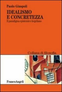 Foto Cover di Idealismo e concretezza. Il paradigma epistemico hegeliano, Libro di Paolo Giuspoli, edito da Franco Angeli