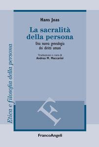 Foto Cover di La sacralità della persona. Una nuova genealogia dei diritti umani, Libro di Hans Joas, edito da Franco Angeli