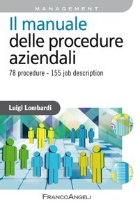 Foto Cover di Il manuale delle procedure aziendali. 78 procedure. 155 job description, Libro di Luigi Lombardi, edito da Franco Angeli