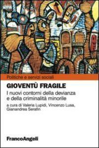 Foto Cover di Gioventù fragile. I nuovi contorni della devianza e della criminalità minorile, Libro di  edito da Franco Angeli