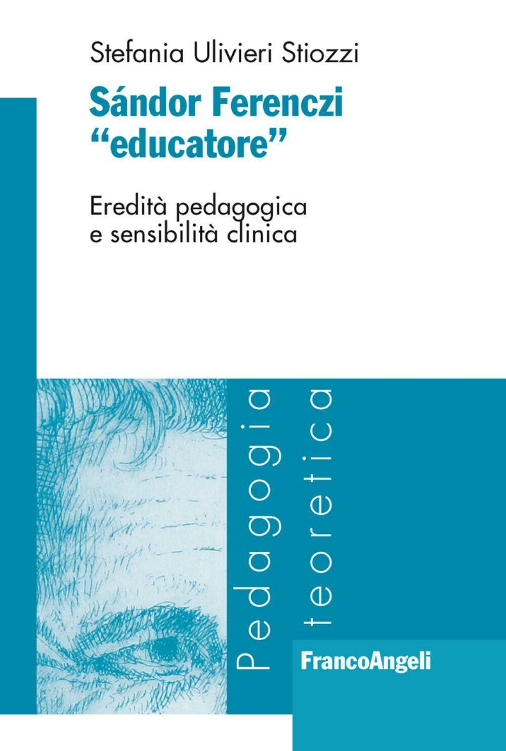 Sándor Ferenczi «educatore». Eredità pedagogica e sensibilità clinica