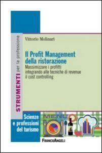 Libro Il profit management della ristorazione. Massimizzare i profitti integrando alle tecniche di revenue il cost controlling Vittorio Molinari