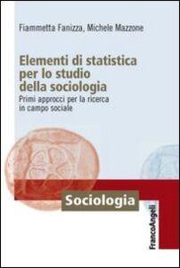 Libro Elementi di statistica per lo studio della sociologia. Primi approcci per la ricerca in campo sociale Fiammetta Fanizza , Michele Mazzone