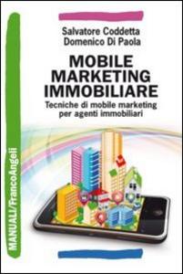 Libro Mobile marketing immobiliare. Tecniche di mobile marketing per agenti immobiliari Salvatore Coddetta , Domenico Di Paola
