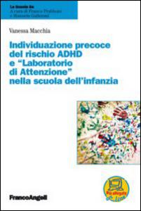 Libro Individuazione precoce del rischio ADHD e «laboratorio di attenzione» nella scuola dell'infanzia Vanessa Macchia
