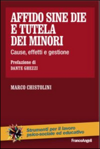 Libro Affido sine die e tutela dei minori. Cause, effetti e gestione Marco Chistolini