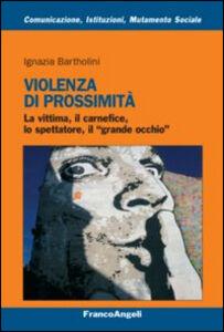 Foto Cover di Violenza di prossimità. La vittima, il carnefice, lo spettatore e il «grande occhio», Libro di Ignazia Bartholini, edito da Franco Angeli