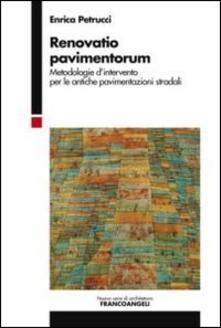 Renovatio pavimentorum. Metodologie d'intervento per le antiche pavimentazioni stradali - Enrica Petrucci - copertina