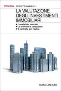 Libro La valutazione degli investimenti immobiliari. L'analisi del mercato. Le tecniche di valutazione. Il controllo del rischio Benedetto Manganelli