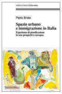 Libro Spazio urbano e immigrazione in Italia. Esperienze di pianificazione in una prospettiva europea Paola Briata