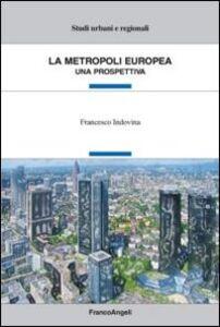 Foto Cover di La metropoli europea. Una prospettiva, Libro di Francesco Indovina, edito da Franco Angeli