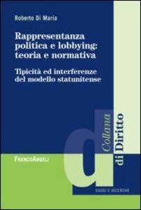 Rappresentanza politica e lobbying: teoria e normativa. Tipicità ed interferenza del modello statunitense