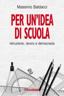 Per unidea di scuola. Istruzione, lavoro e democrazia.pdf