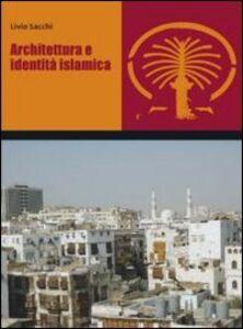 Libro Architettura e identità islamica Livio Sacchi