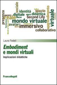 Foto Cover di Embodiment e mondi virtuali. Implicazioni didattiche, Libro di Laura Fedeli, edito da Franco Angeli