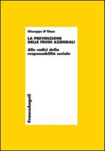 Libro La prevenzione delle frodi aziendali. Alle radici della responsabilità sociale Giuseppe D'Onza
