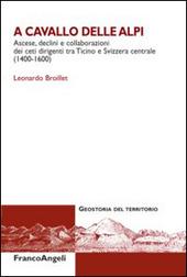 A cavallo delle Alpi. Ascese, declini e collaborazioni dei ceti dirigenti tra Ticino e Svizzera centrale (1400-1600)