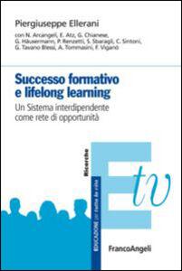 Foto Cover di Successo formativo e lifelong learning. Un sistema interdipendente come rete di opportunità, Libro di Piergiuseppe Ellerani, edito da Franco Angeli