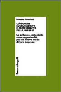 Libro Corporate sustainability e competitività delle imprese. Lo sviluppo sostenibile come opportunità per un nuovo modo di fare impresa Roberta Sebastiani