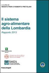 Foto Cover di Il sistema agro-alimentare della Lombardia. Rapporto 2013, Libro di  edito da Franco Angeli