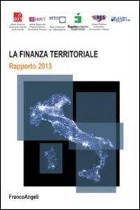 Foto Cover di La finanza territoriale. Rapporto 2013, Libro di  edito da Franco Angeli