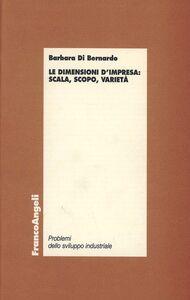 Libro Le dimensioni dell'impresa: scala, scopo, varietà Barbara Di Bernardo