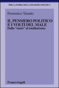 Libro Il pensiero politico e i volti del male. Dalla «stasis» al totalitarismo Domenico Taranto