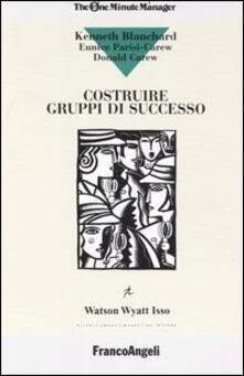 Costruire gruppi di successo - Kenneth Blanchard,Donald Carew,Eunice Parisi Carew - copertina