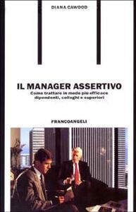 Foto Cover di Il manager assertivo. Come trattare in modo più efficace dipendenti, colleghi e superiori, Libro di Diana Cawood, edito da Franco Angeli