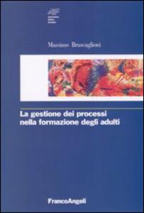 Libro La gestione dei processi nella formazione degli adulti Massimo Bruscaglioni